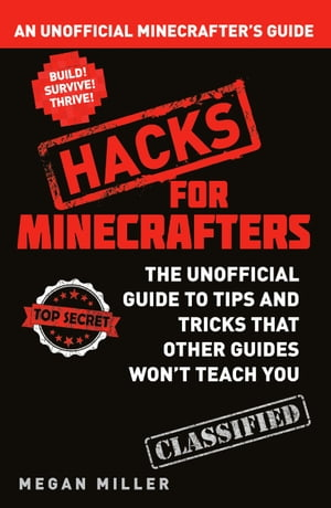 Hacks for Minecrafters An Unofficial Minecrafters Guide
