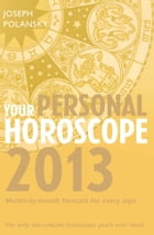 Your Personal Horoscope 2013: Month-by-month forecasts for every sign by Joseph Polansky