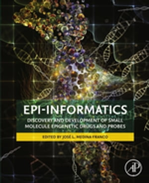 Epi-Informatics Discovery and Development of Small Molecule Epigenetic Drugs and Probes