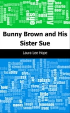 Bunny Brown and His Sister Sue by Laura Lee Hope
