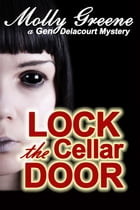 Lock the Cellar Door: Gen Delacourt Mystery Series, #6 by Molly Greene