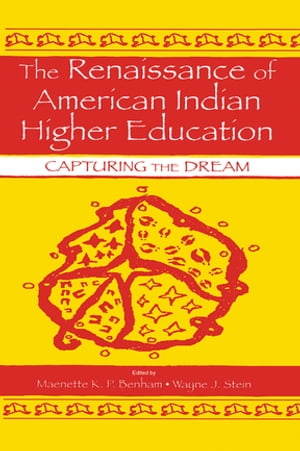 The Renaissance of American Indian Higher Education Capturing the Dream