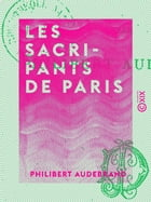 Les Sacripants de Paris by Philibert Audebrand