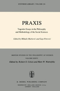 Praxis: Yugoslav Essays in the Philosophy and Methodology of the Social Sciences