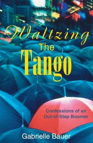 Waltzing the Tango: A Late Boomer Dances to the Wrong Tune