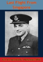 Last Flight From Singapore [Illustrated Edition] by Flt. Lt. Arthur G. Donahue DFC