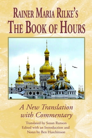 Rainer Maria Rilke's The Book of Hours A New Translation with Commentary