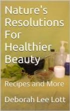 Nature's Resolutions For Healthier Beauty: Recipes and More by Deborah Lee Lott