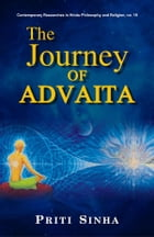 The Journey of Advaita: From the Rgveda to Sri Aurobindo by Priti Sinha
