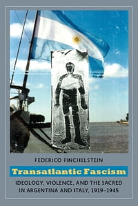 Transatlantic Fascism: Ideology, Violence, and the Sacred in Argentina and Italy, 1919-1945