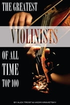 The Greatest Violinists of All Time: Top 100 by alex trostanetskiy