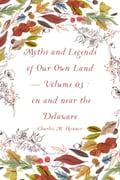 Myths and Legends of Our Own Land - Volume 03: on and near the Delaware 4dec9dd7-ecb5-435a-a5f8-0ef2366dbeff