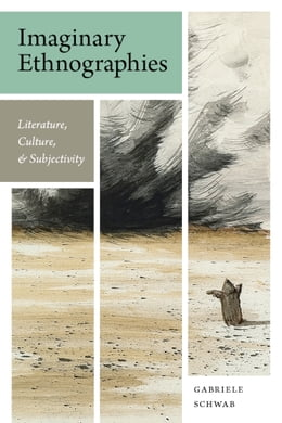 Book Imaginary Ethnographies: Literature, Culture, and Subjectivity by Gabriele Schwab