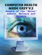 """Computer Health Made Easy V.2 - Beware of the """"Wares"""" Adware, Malware and Spyware by M Osterhoudt"""