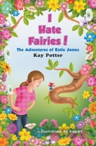 I Hate Fairies!: The Adventures of Katie James by Kay Potter