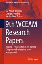 9th WCEAM Research Papers: Volume 1 Proceedings of 2014 World Congress on Engineering Asset…