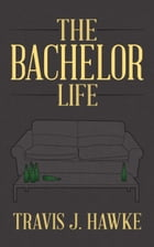 The Bachelor Life by Travis J. Hawke