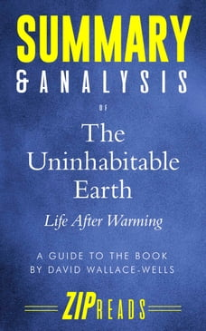 Summary & Analysis of The Uninhabitable Earth: Life After Warming , A Guide to the Book by David…