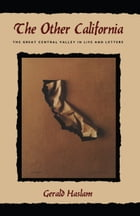 The Other California: The Great Central Valley In Life And Letters by Gerald W. Haslam