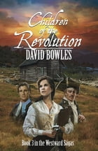Children of the Revolution: Book 3 in The Westward Sagas by David Bowles