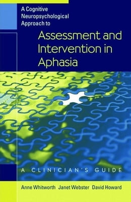 Book Cognitive Neuropsychological Approach to Assessment and Intervention in Aphasia by Whitworth, Anne