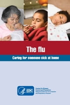 The flu: Caring for someone sick at home by CDC
