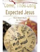Come, Thou Long Expected Jesus Pure Sheet Music for Piano, Arranged by Lars Christian Lundholm