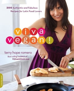 Book Viva Vegan!: 200 Authentic and Fabulous Recipes for Latin Food Lovers by Terry Hope Romero