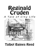 Reginald Cruden - A Tale of City Life by Talbot Baines Reed
