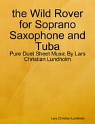 the Wild Rover for Soprano Saxophone and Tuba - Pure Duet Sheet Music By Lars Christian Lundholm by Lars Christian Lundholm
