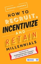How to Recruit, Incentivize and Retain Millennials by Dheeraj Sharma