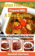 Gluten Free Meals Prepared with a Slow Cooker: Delicious and Straightforward Recipes for a Beginner a0986c53-7d0e-434a-a090-0f5170ce224e