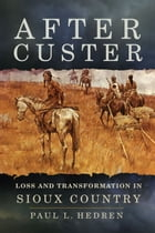After Custer: Loss and Transformation in Sioux Country by Paul L. Hedren