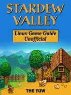 Stardew Valley Linux Game Guide Unofficial by THE YUW