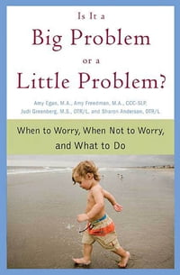 Is It a Big Problem or a Little Problem?: When to Worry, When Not to Worry, and What to Do