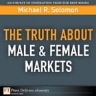 The Truth About Male & Female Markets by Michael R. Solomon