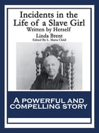 Incidents in the Life of a Slave Girl: Written by Herself by Linda Brent