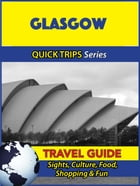 Glasgow Travel Guide (Quick Trips Series): Sights, Culture, Food, Shopping & Fun by Cynthia Atkins