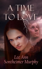 A Time To Love by Lee Ann Sontheimer Murphy