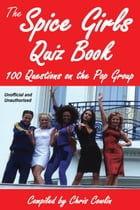 The Spice Girls Quiz Book by Chris Cowlin
