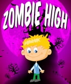 Zombie High: Children's Books and Bedtime Stories For Kids Ages 3-21 by Jupiter Kids