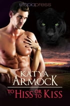 To Hiss or to Kiss by Katya Armock