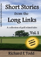 Short Stories from the Long Links: A collection of golf related tales by Richard E Todd