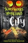 Scary Stories for Young Foxes: The City Cover Image