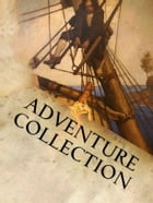 Adventure Collection: Huckleberry Finn, The Call of The Wild, Memoirs of Sherlock Holmes, Around the World in 80 Days, The Count of Monte Cristo, Trea by Mark Twain