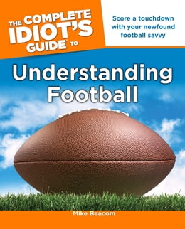 Book The Complete Idiot's Guide to Understanding Football by Mike Beacom
