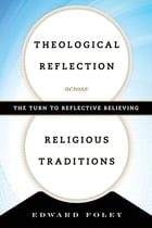 Theological Reflection across Religious Traditions: The Turn to Reflective Believing