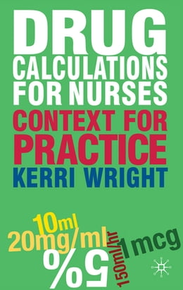 Book Drug Calculations for Nurses: Context for Practice by Kerri Wright