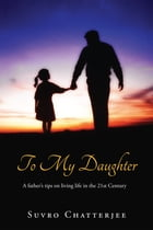 To My Daughter by Suvro Chatterjee