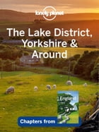 Lonely Planet Lake District, Yorkshire & Around, The by Lonely Planet